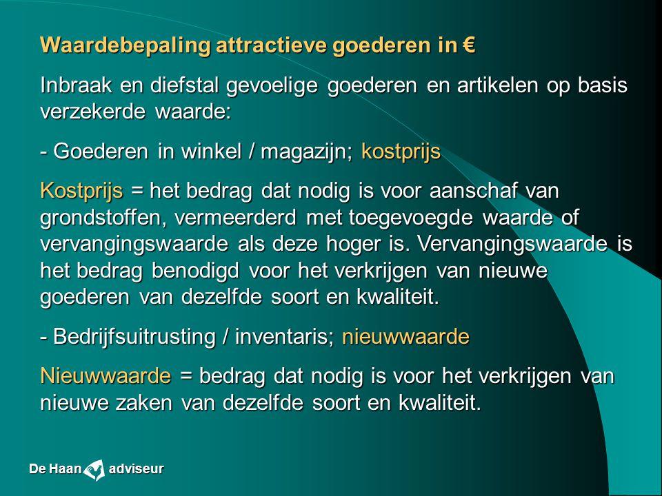 Waardebepaling attractieve goederen in € Inbraak en diefstal gevoelige goederen en artikelen op basis verzekerde waarde: - Goederen in winkel / magazi