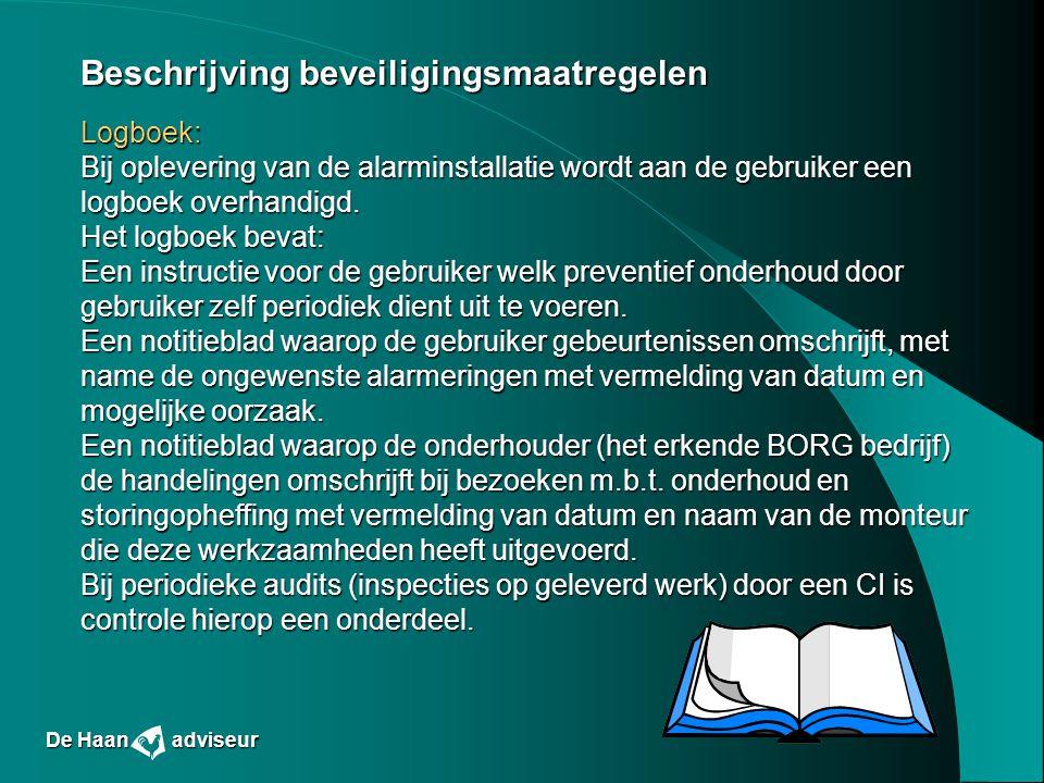 Beschrijving beveiligingsmaatregelen Logboek: Bij oplevering van de alarminstallatie wordt aan de gebruiker een logboek overhandigd. Het logboek bevat