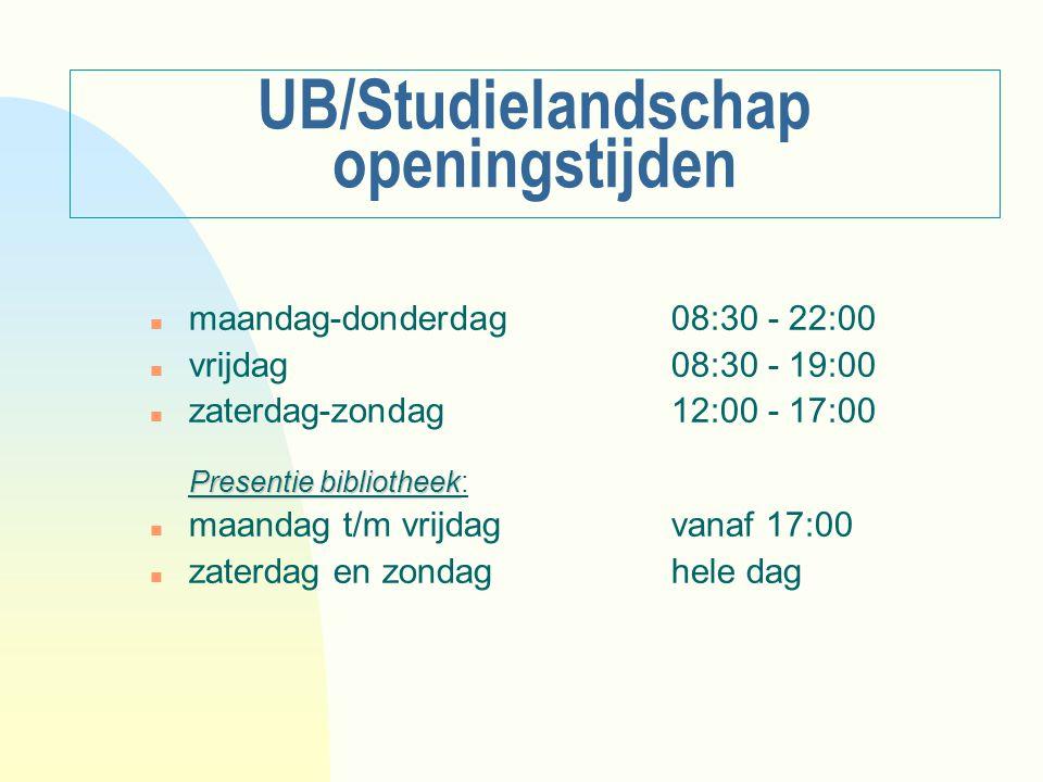 UB/Studielandschap openingstijden n maandag-donderdag08:30 - 22:00 n vrijdag08:30 - 19:00 Presentie bibliotheek n zaterdag-zondag 12:00 - 17:00 Presen