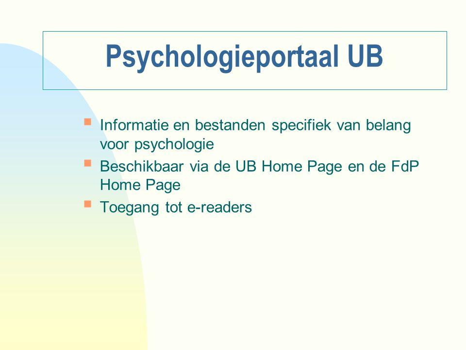 Psychologieportaal UB  Informatie en bestanden specifiek van belang voor psychologie  Beschikbaar via de UB Home Page en de FdP Home Page  Toegang