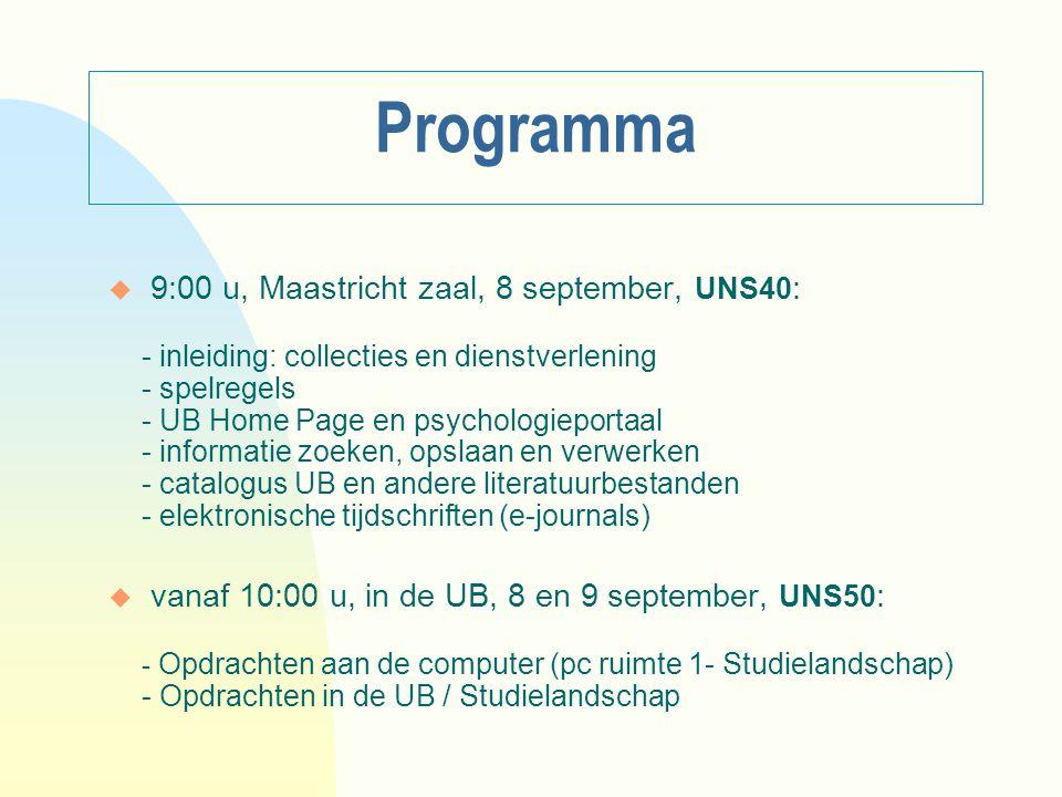 Programma u 9:00 u, Maastricht zaal, 8 september, UNS40 : - inleiding: collecties en dienstverlening - spelregels - UB Home Page en psychologieportaal