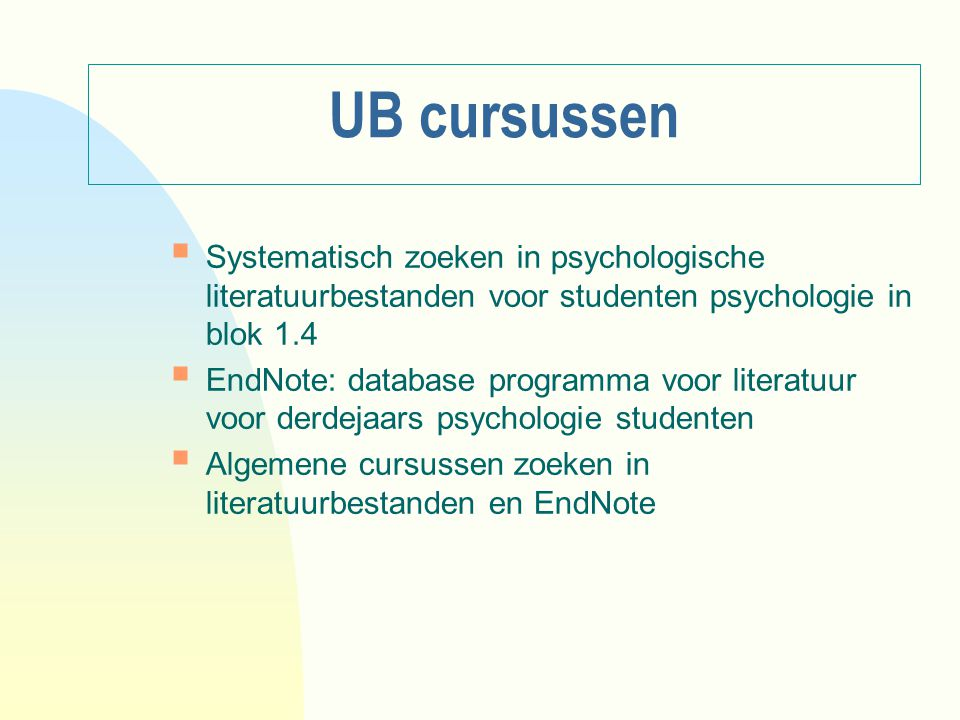 UB cursussen  Systematisch zoeken in psychologische literatuurbestanden voor studenten psychologie in blok 1.4  EndNote: database programma voor lit