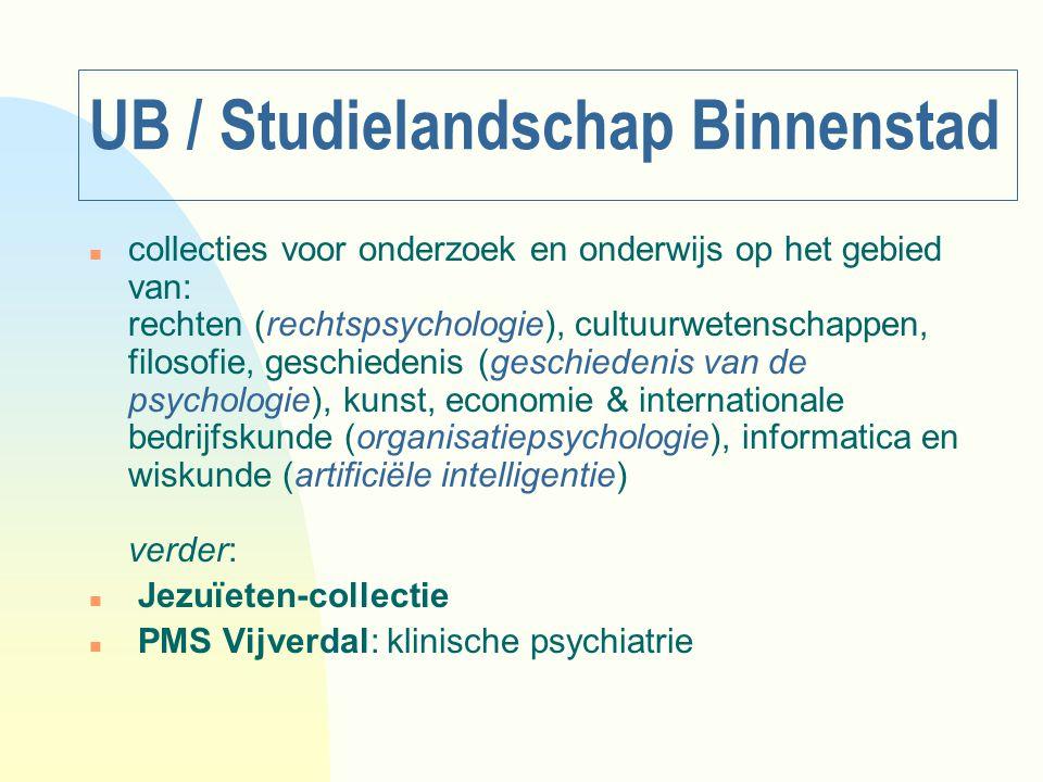 UB / Studielandschap Binnenstad n collecties voor onderzoek en onderwijs op het gebied van: rechten (rechtspsychologie), cultuurwetenschappen, filosof