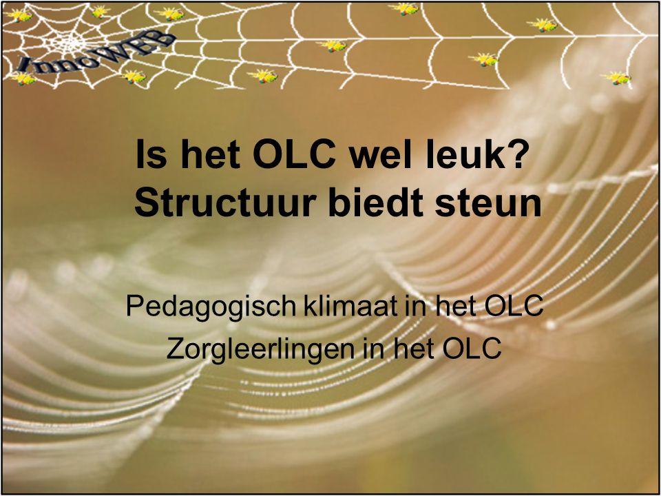 Is het OLC wel leuk? Structuur biedt steun Pedagogisch klimaat in het OLC Zorgleerlingen in het OLC