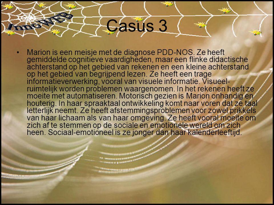 Casus 3 Marion is een meisje met de diagnose PDD-NOS. Ze heeft gemiddelde cognitieve vaardigheden, maar een flinke didactische achterstand op het gebi