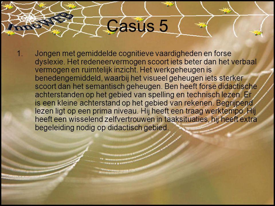 Casus 5 1.Jongen met gemiddelde cognitieve vaardigheden en forse dyslexie. Het redeneervermogen scoort iets beter dan het verbaal vermogen en ruimteli