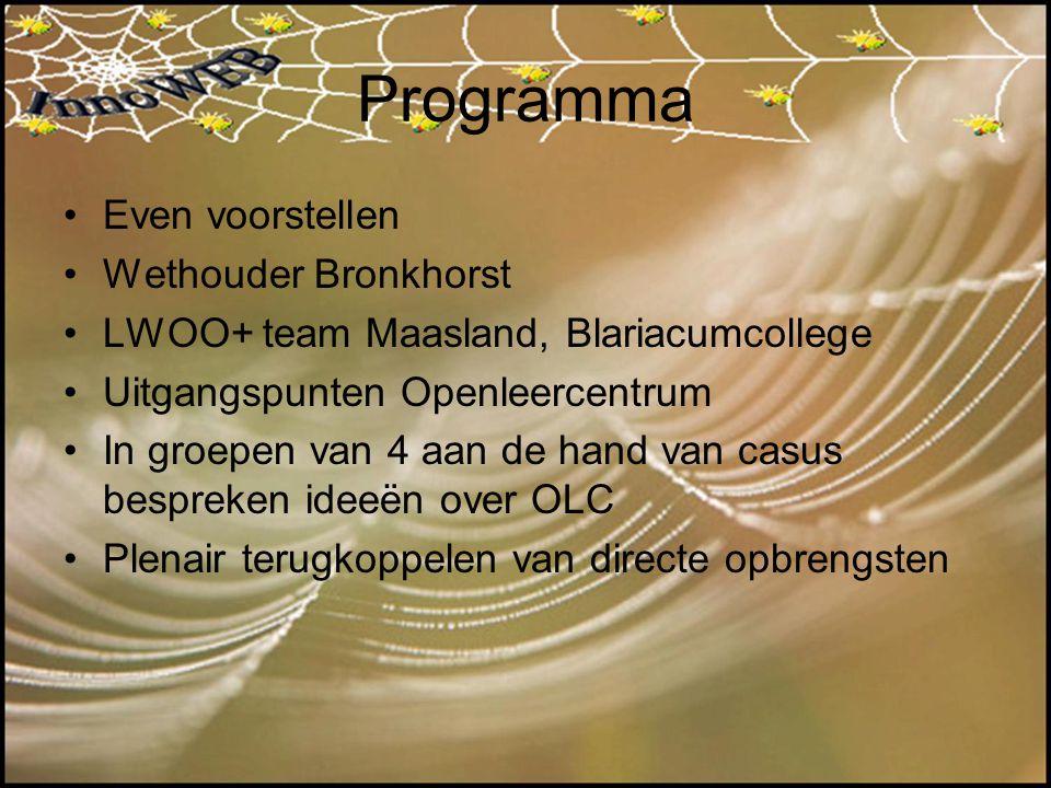 Programma Even voorstellen Wethouder Bronkhorst LWOO+ team Maasland, Blariacumcollege Uitgangspunten Openleercentrum In groepen van 4 aan de hand van