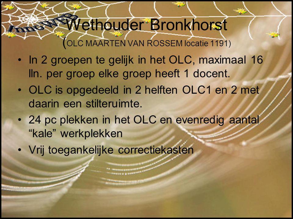 Wethouder Bronkhorst ( OLC MAARTEN VAN ROSSEM locatie 1191) In 2 groepen te gelijk in het OLC, maximaal 16 lln. per groep elke groep heeft 1 docent. O