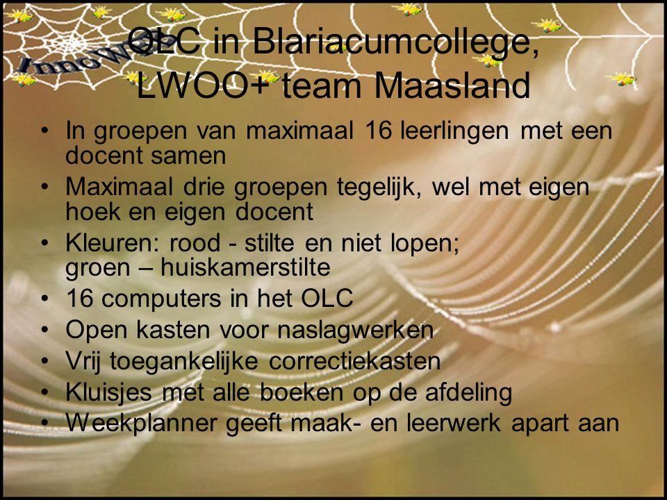 OLC in Blariacumcollege, LWOO+ team Maasland In groepen van maximaal 16 leerlingen met een docent samen Maximaal drie groepen tegelijk, wel met eigen