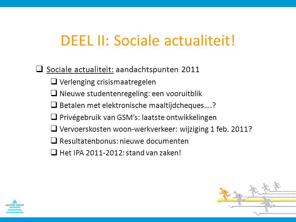 DEEL II: Sociale actualiteit!  Sociale actualiteit: aandachtspunten 2011  Verlenging crisismaatregelen  Nieuwe studentenregeling: een vooruitblik 
