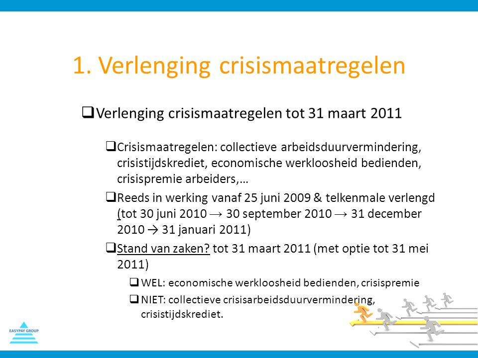 1. Verlenging crisismaatregelen  Verlenging crisismaatregelen tot 31 maart 2011  Crisismaatregelen: collectieve arbeidsduurvermindering, crisistijds