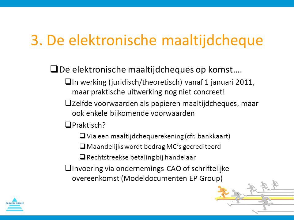 3. De elektronische maaltijdcheque  De elektronische maaltijdcheques op komst….  In werking (juridisch/theoretisch) vanaf 1 januari 2011, maar prakt