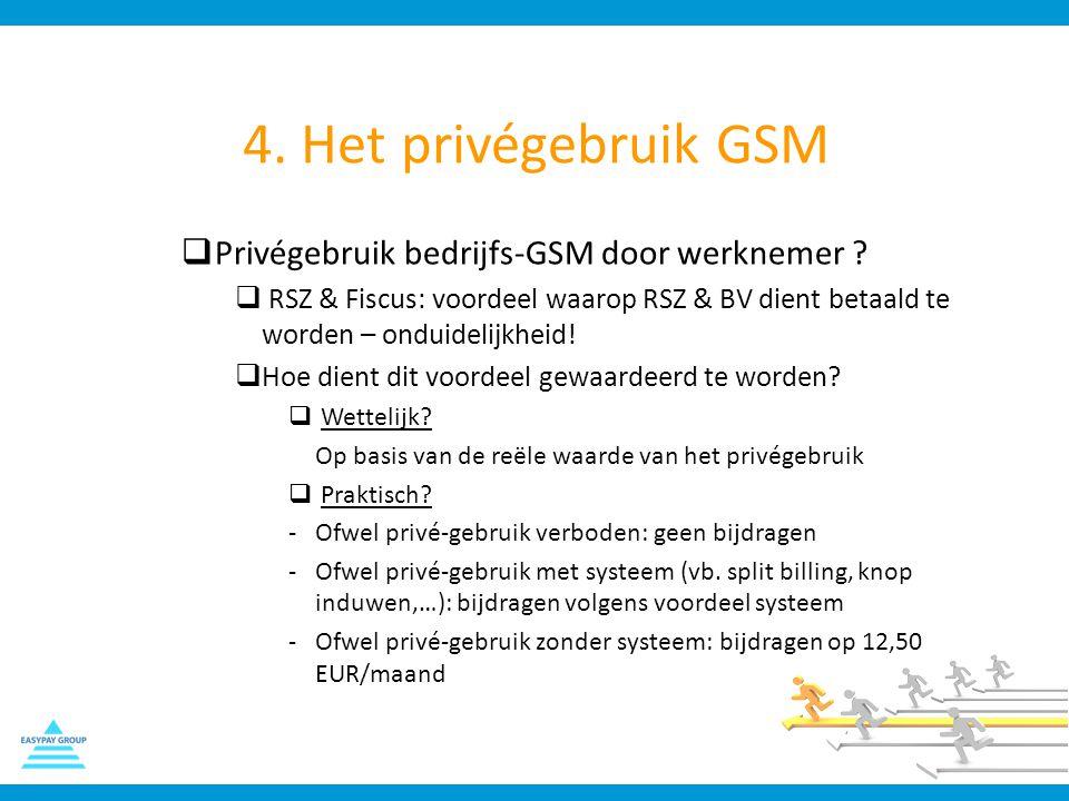 4. Het privégebruik GSM  Privégebruik bedrijfs-GSM door werknemer ?  RSZ & Fiscus: voordeel waarop RSZ & BV dient betaald te worden – onduidelijkhei