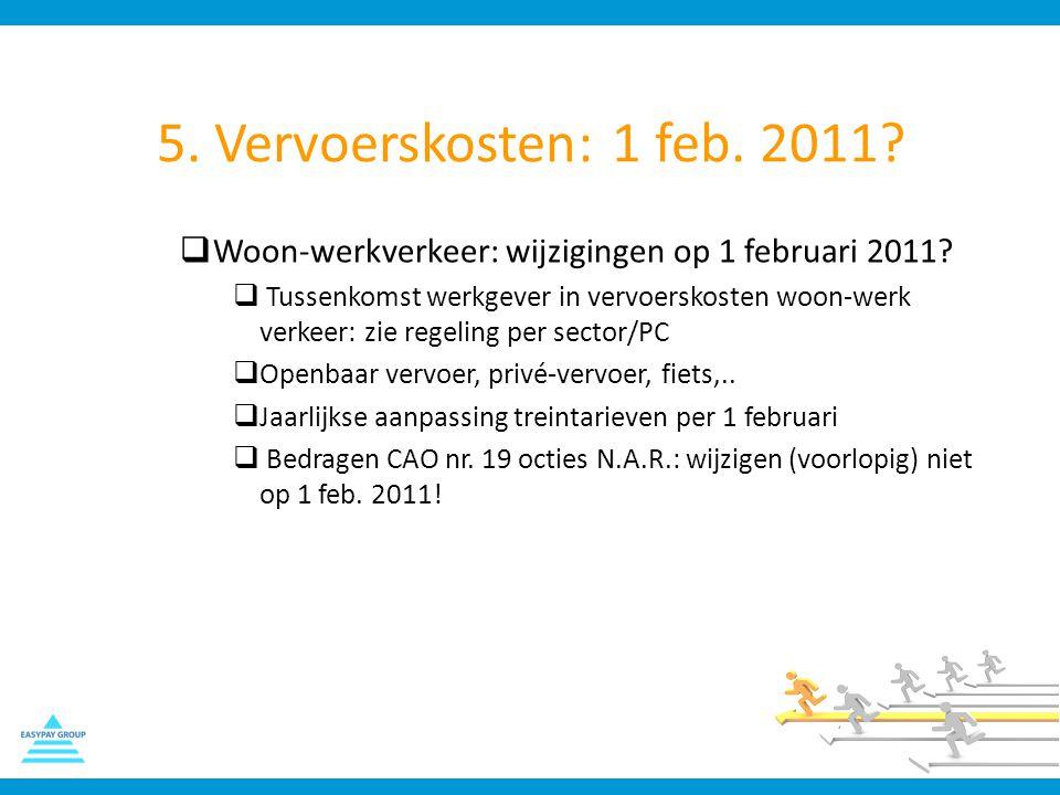 5. Vervoerskosten: 1 feb. 2011?  Woon-werkverkeer: wijzigingen op 1 februari 2011?  Tussenkomst werkgever in vervoerskosten woon-werk verkeer: zie r