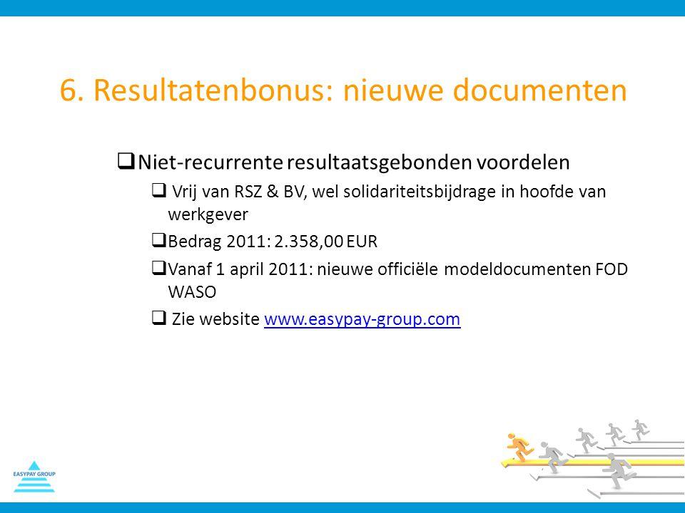 6. Resultatenbonus: nieuwe documenten  Niet-recurrente resultaatsgebonden voordelen  Vrij van RSZ & BV, wel solidariteitsbijdrage in hoofde van werk