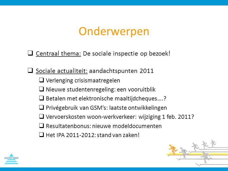Onderwerpen  Centraal thema: De sociale inspectie op bezoek!  Sociale actualiteit: aandachtspunten 2011  Verlenging crisismaatregelen  Nieuwe stud