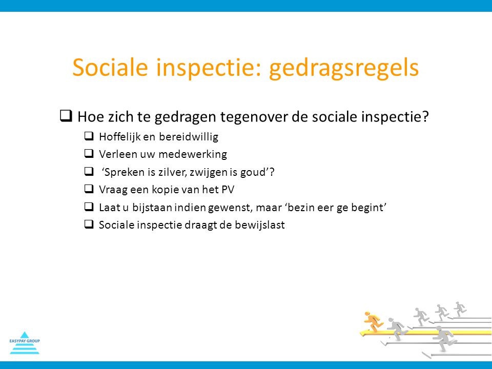 Sociale inspectie: gedragsregels  Hoe zich te gedragen tegenover de sociale inspectie?  Hoffelijk en bereidwillig  Verleen uw medewerking  'Spreke