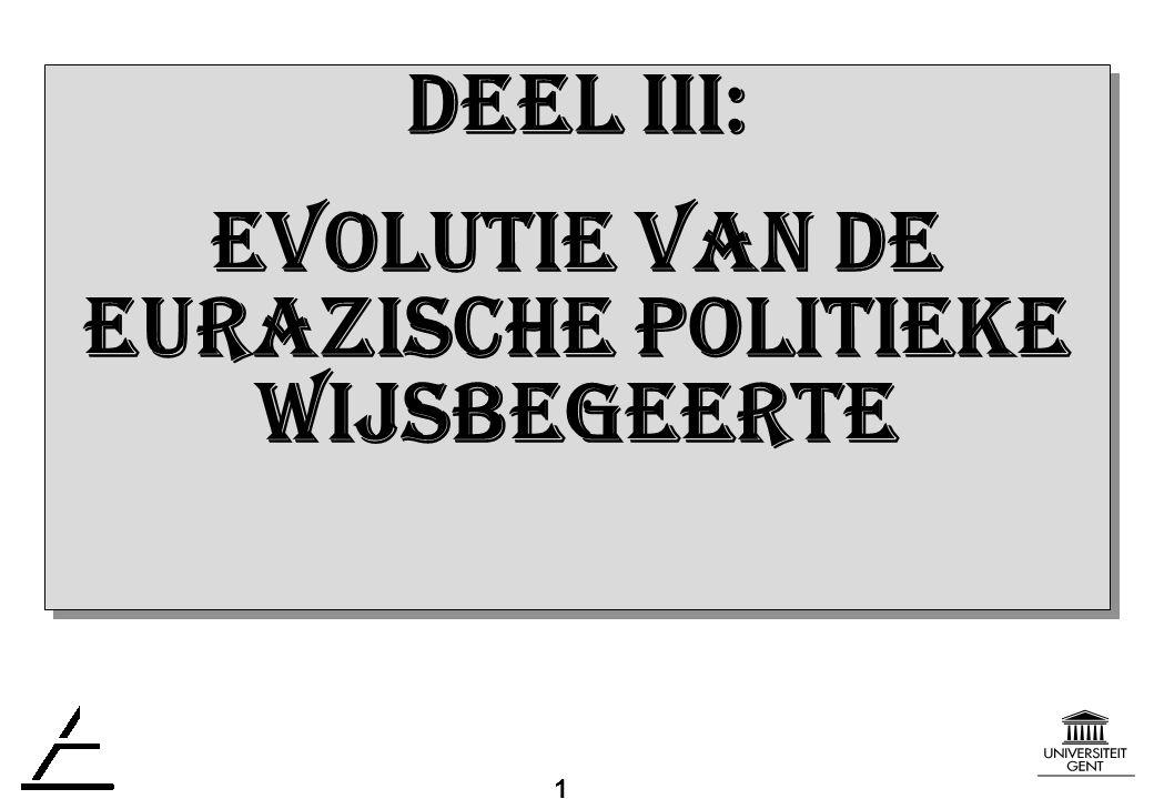 1 DEEL III: EVOLUTIE VAN DE EURAZISCHE politiekE WIJSBEGEERTE DEEL III: EVOLUTIE VAN DE EURAZISCHE politiekE WIJSBEGEERTE
