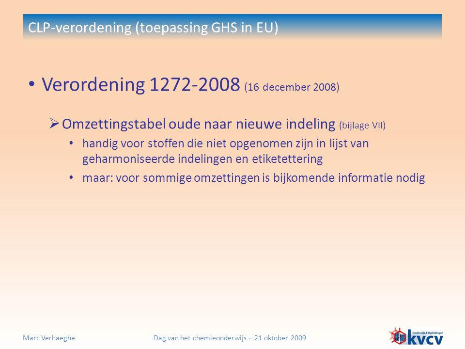 Dag van het chemieonderwijs – 21 oktober 2009Marc Verhaeghe CLP-verordening (toepassing GHS in EU) Verordening 1272-2008 (16 december 2008)  Omzettin