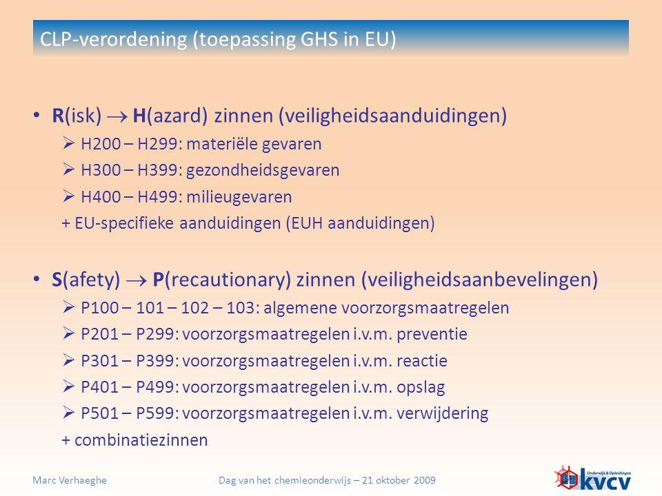 Dag van het chemieonderwijs – 21 oktober 2009Marc Verhaeghe CLP-verordening (toepassing GHS in EU) R(isk)  H(azard) zinnen (veiligheidsaanduidingen)