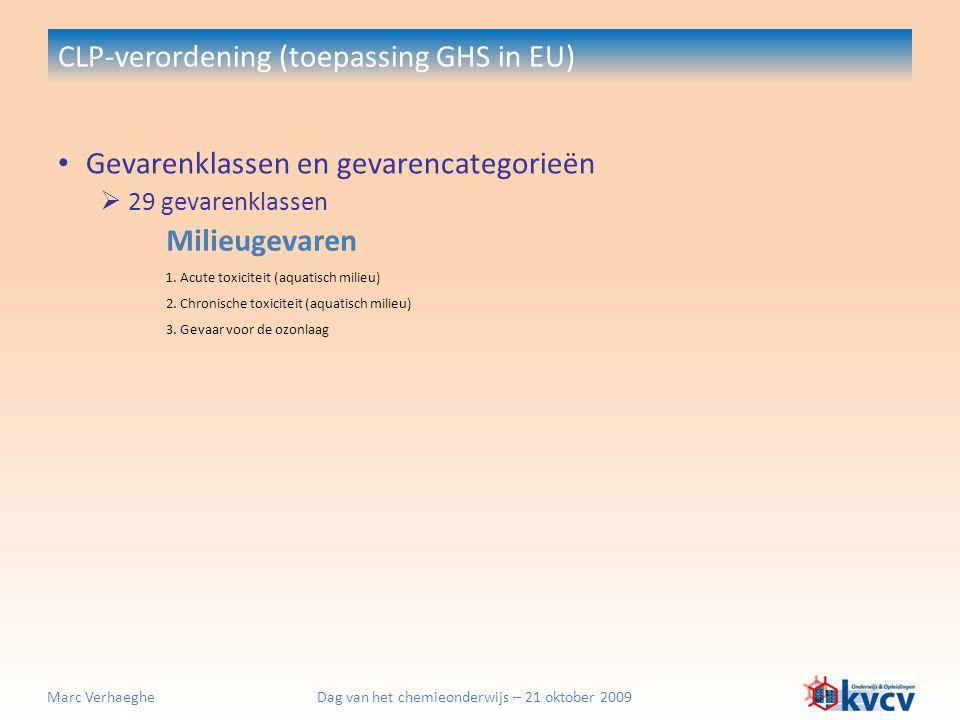 Dag van het chemieonderwijs – 21 oktober 2009Marc Verhaeghe CLP-verordening (toepassing GHS in EU) Gevarenklassen en gevarencategorieën  29 gevarenkl