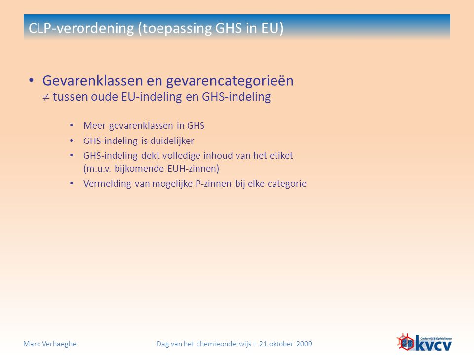Dag van het chemieonderwijs – 21 oktober 2009Marc Verhaeghe CLP-verordening (toepassing GHS in EU) Gevarenklassen en gevarencategorieën  tussen oude