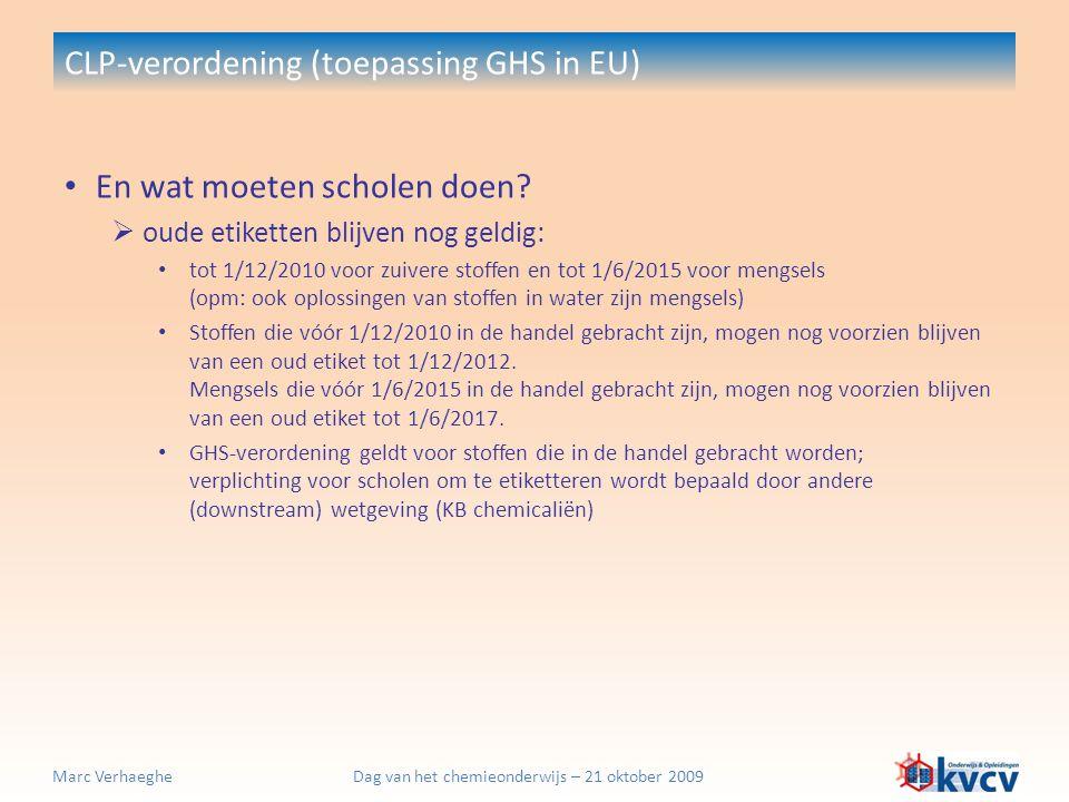 Dag van het chemieonderwijs – 21 oktober 2009Marc Verhaeghe CLP-verordening (toepassing GHS in EU) En wat moeten scholen doen?  oude etiketten blijve
