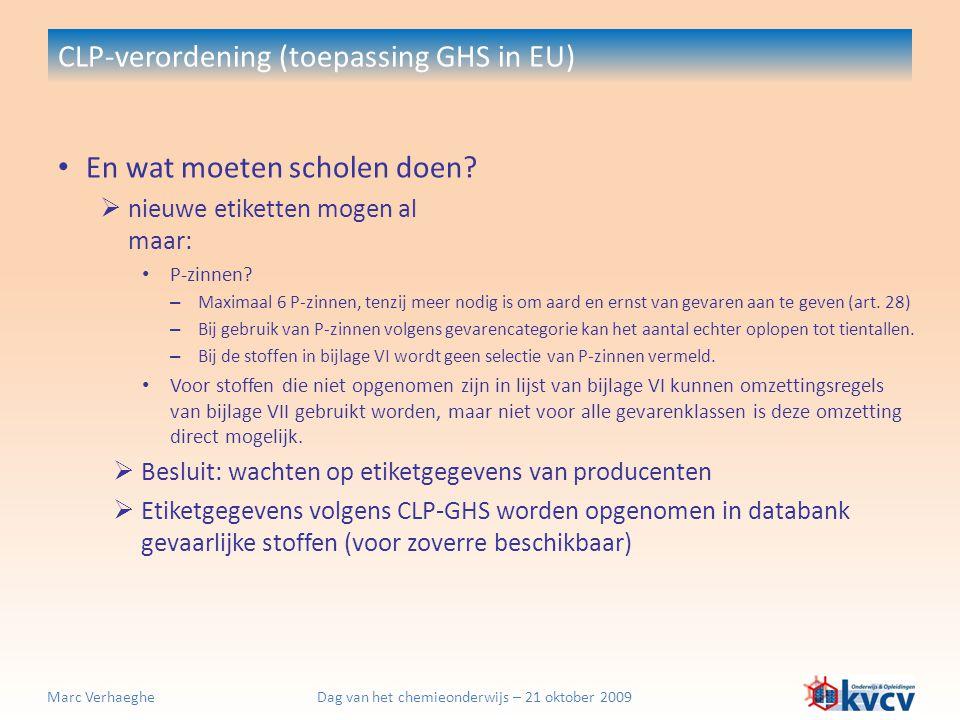 Dag van het chemieonderwijs – 21 oktober 2009Marc Verhaeghe CLP-verordening (toepassing GHS in EU) En wat moeten scholen doen?  nieuwe etiketten moge