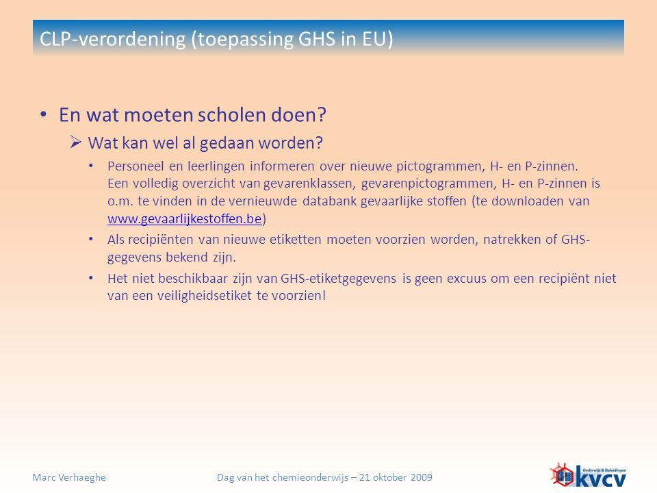 Dag van het chemieonderwijs – 21 oktober 2009Marc Verhaeghe CLP-verordening (toepassing GHS in EU) En wat moeten scholen doen?  Wat kan wel al gedaan
