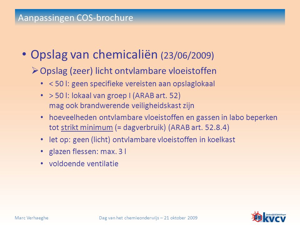 Dag van het chemieonderwijs – 21 oktober 2009Marc Verhaeghe Aanpassingen COS-brochure Opslag van chemicaliën (23/06/2009)  Opslag (zeer) licht ontvla
