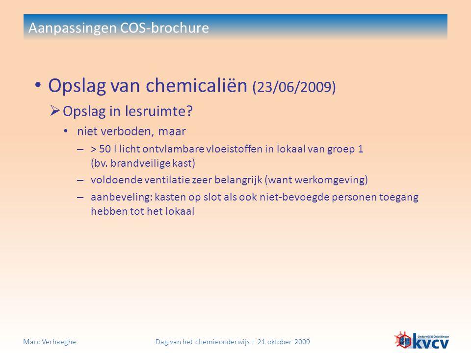 Dag van het chemieonderwijs – 21 oktober 2009Marc Verhaeghe Aanpassingen COS-brochure Opslag van chemicaliën (23/06/2009)  Opslag in lesruimte? niet