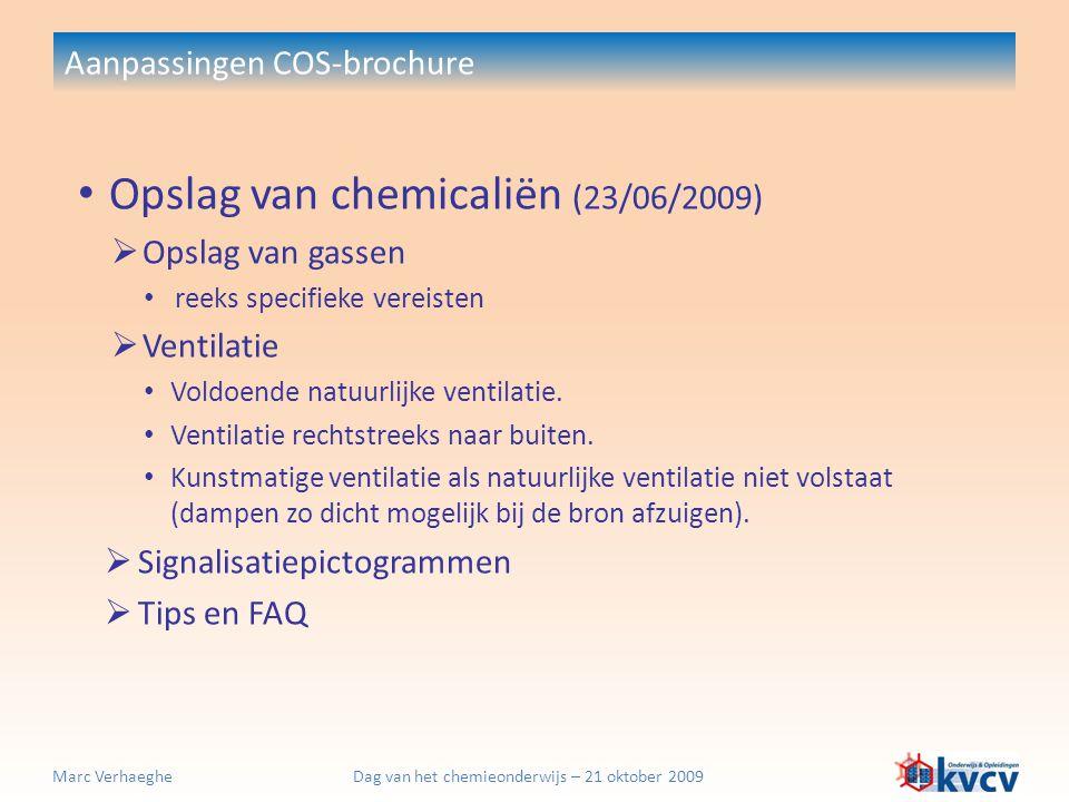 Dag van het chemieonderwijs – 21 oktober 2009Marc Verhaeghe Aanpassingen COS-brochure Opslag van chemicaliën (23/06/2009)  Opslag van gassen reeks sp