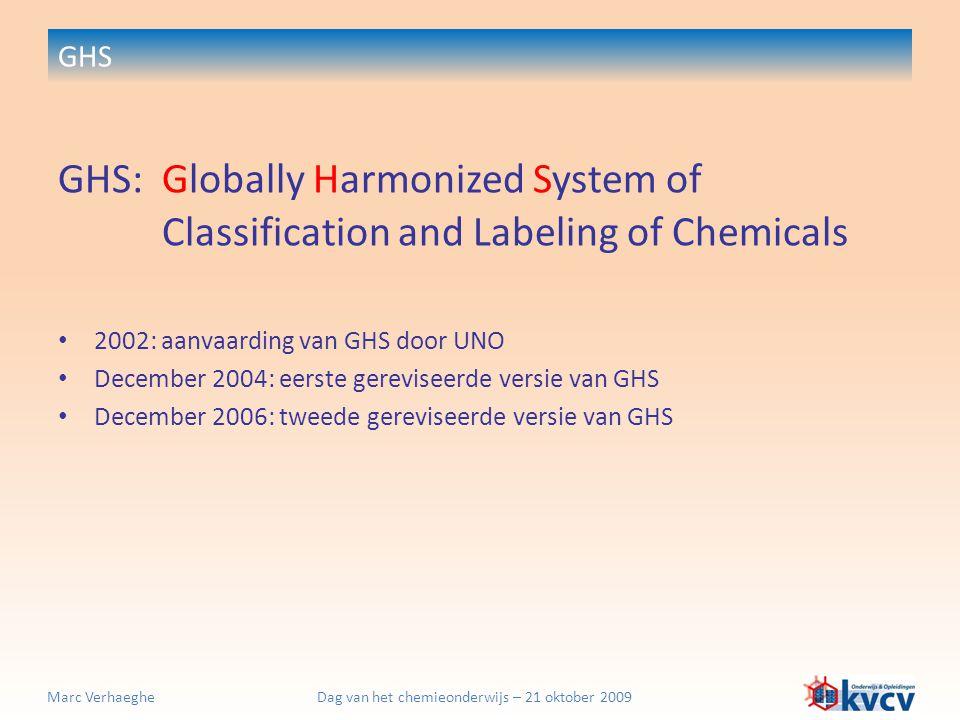 Dag van het chemieonderwijs – 21 oktober 2009Marc Verhaeghe CLP-verordening (toepassing GHS in EU) R(isk)  H(azard) zinnen (veiligheidsaanduidingen)  H200 – H299: materiële gevaren  H300 – H399: gezondheidsgevaren  H400 – H499: milieugevaren + EU-specifieke aanduidingen (EUH aanduidingen) S(afety)  P(recautionary) zinnen (veiligheidsaanbevelingen)  P100 – 101 – 102 – 103: algemene voorzorgsmaatregelen  P201 – P299: voorzorgsmaatregelen i.v.m.
