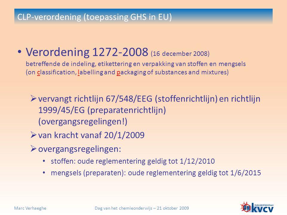 Dag van het chemieonderwijs – 21 oktober 2009Marc Verhaeghe CLP-verordening (toepassing GHS in EU) Gevarenklassen en gevarencategorieën  29 gevarenklassen Gevaren voor de gezondheid 1.
