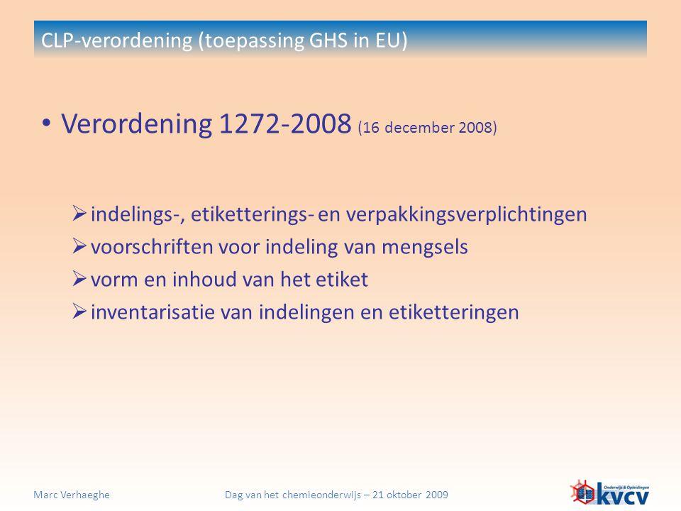 Dag van het chemieonderwijs – 21 oktober 2009Marc Verhaeghe CLP-verordening (toepassing GHS in EU) Verordening 1272-2008 (16 december 2008)  niet van toepassing op geneesmiddelen (incl.