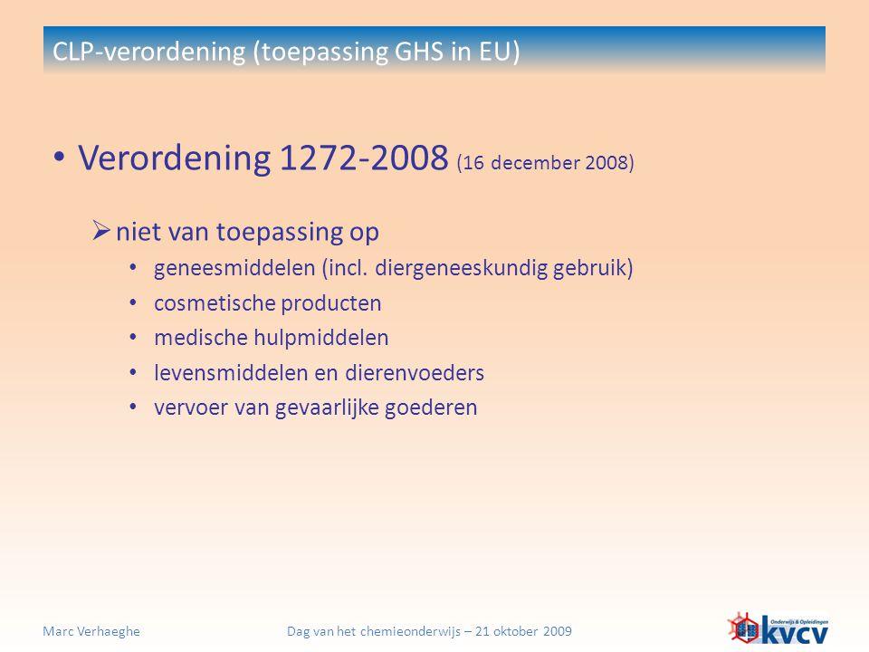 Dag van het chemieonderwijs – 21 oktober 2009Marc Verhaeghe CLP-verordening (toepassing GHS in EU) Gevarenklassen en gevarencategorieën  Elke gevarenklasse onderverdeeld in subklassen of categorieën (totaal: 83) bv.: categorieën voor kankerverwekkende stoffen (3): KlasseCategorie Picto SignaalwoordHP-preventieP-reactieP-opslagP-verwijdering Kankerverwekkendheid categorie 1A of categorie 1B Kank.