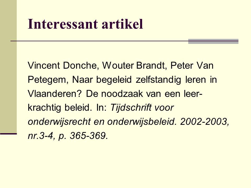 Interessant artikel Vincent Donche, Wouter Brandt, Peter Van Petegem, Naar begeleid zelfstandig leren in Vlaanderen? De noodzaak van een leer- krachti