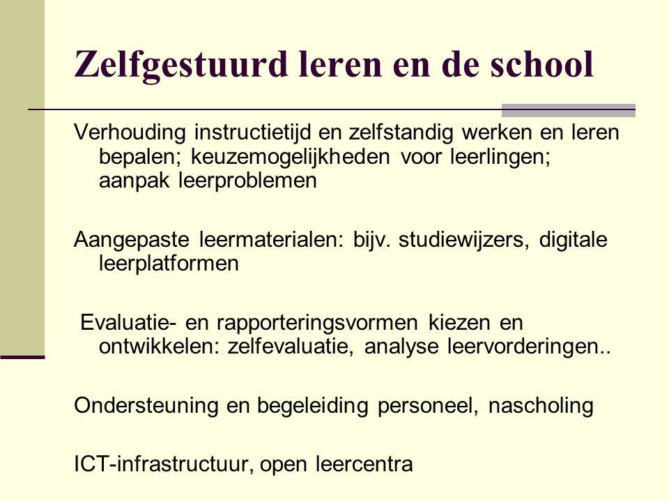 Zelfgestuurd leren en de school Verhouding instructietijd en zelfstandig werken en leren bepalen; keuzemogelijkheden voor leerlingen; aanpak leerprobl