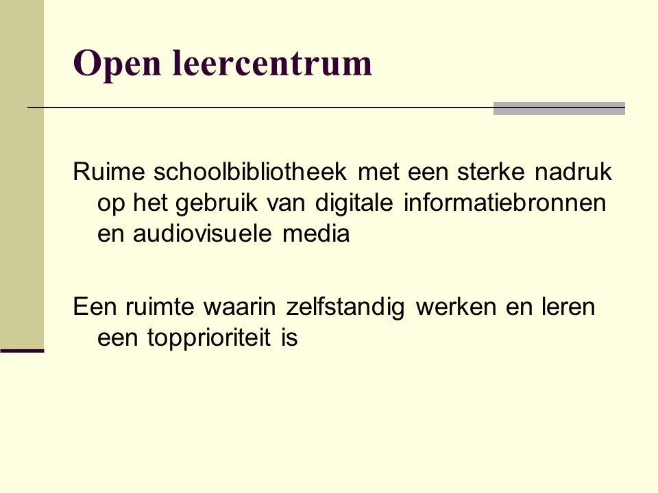 Open leercentrum Ruime schoolbibliotheek met een sterke nadruk op het gebruik van digitale informatiebronnen en audiovisuele media Een ruimte waarin z