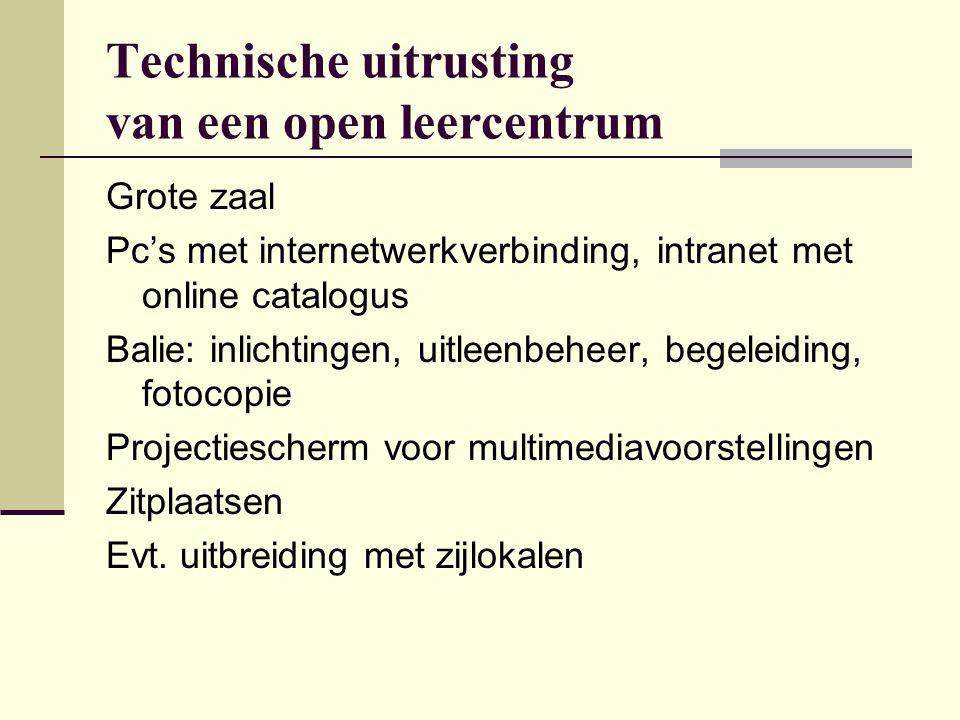 Technische uitrusting van een open leercentrum Grote zaal Pc's met internetwerkverbinding, intranet met online catalogus Balie: inlichtingen, uitleenb