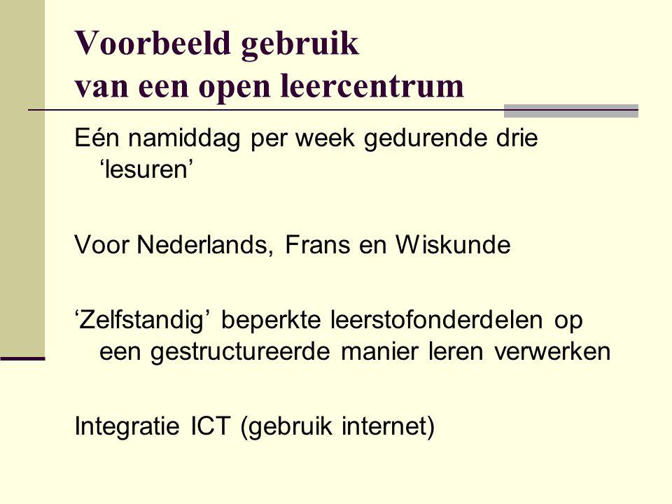 Voorbeeld gebruik van een open leercentrum Eén namiddag per week gedurende drie 'lesuren' Voor Nederlands, Frans en Wiskunde 'Zelfstandig' beperkte le