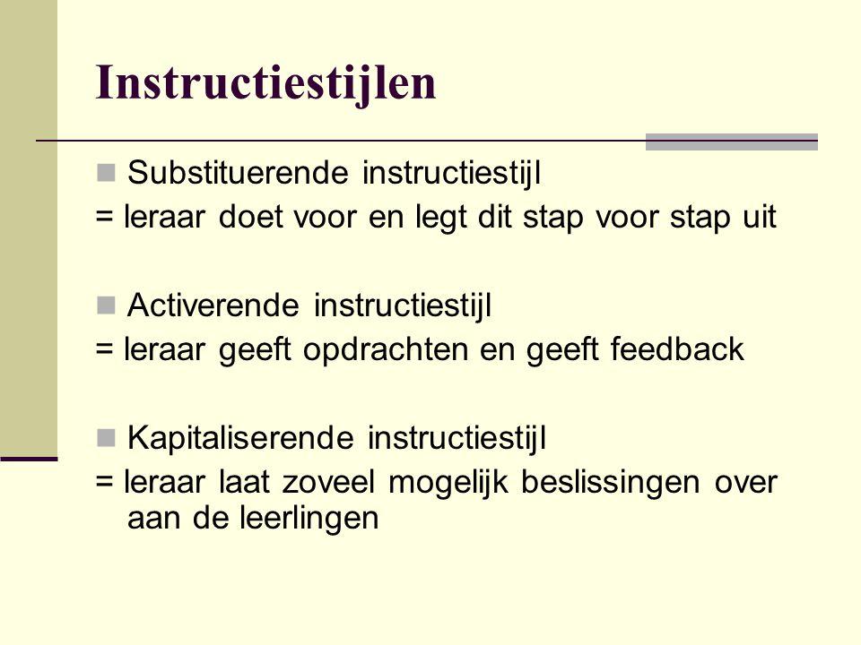 Instructiestijlen Substituerende instructiestijl = leraar doet voor en legt dit stap voor stap uit Activerende instructiestijl = leraar geeft opdracht