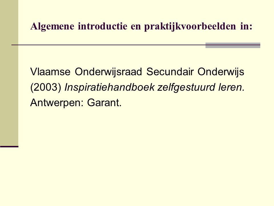 Algemene introductie en praktijkvoorbeelden in: Vlaamse Onderwijsraad Secundair Onderwijs (2003) Inspiratiehandboek zelfgestuurd leren. Antwerpen: Gar