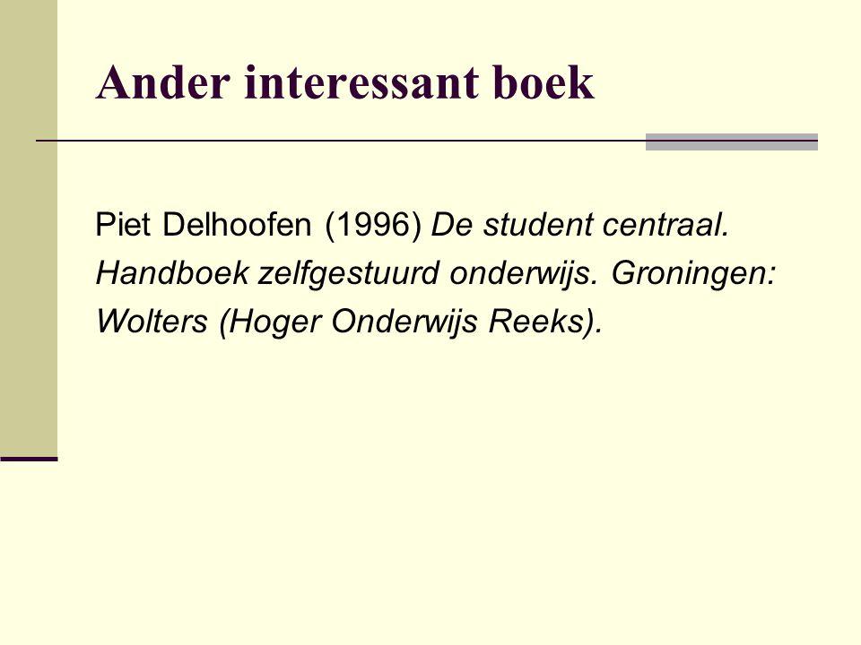 Ander interessant boek Piet Delhoofen (1996) De student centraal. Handboek zelfgestuurd onderwijs. Groningen: Wolters (Hoger Onderwijs Reeks).