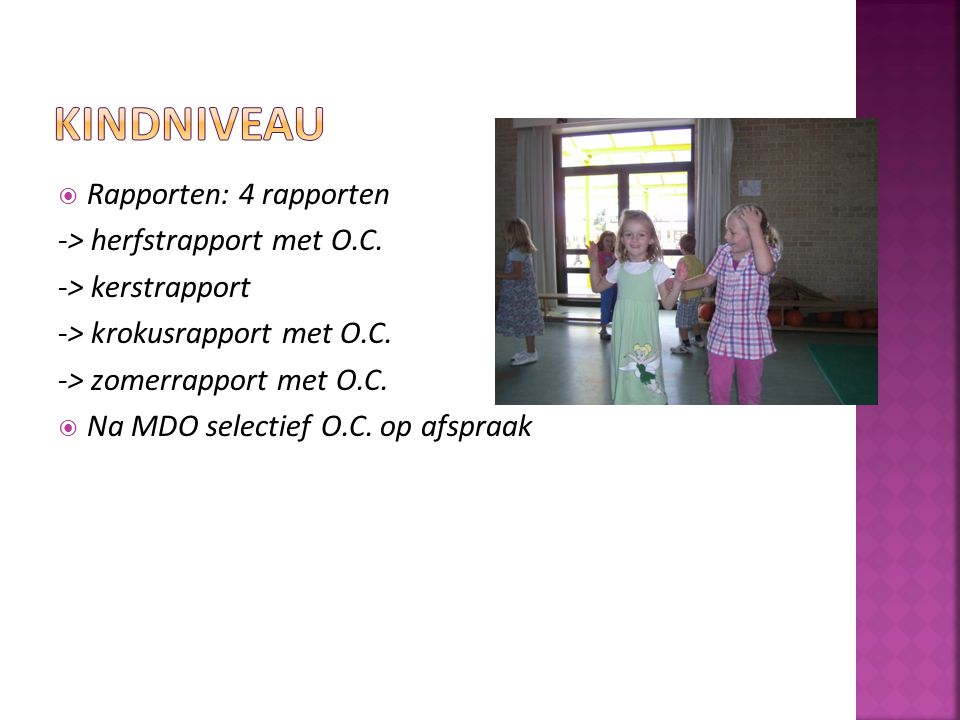  Rapporten: 4 rapporten -> herfstrapport met O.C. -> kerstrapport -> krokusrapport met O.C. -> zomerrapport met O.C.  Na MDO selectief O.C. op afspr