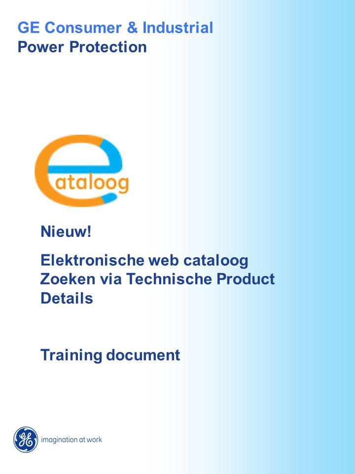 Nieuw! Elektronische web cataloog Zoeken via Technische Product Details Training document GE Consumer & Industrial Power Protection