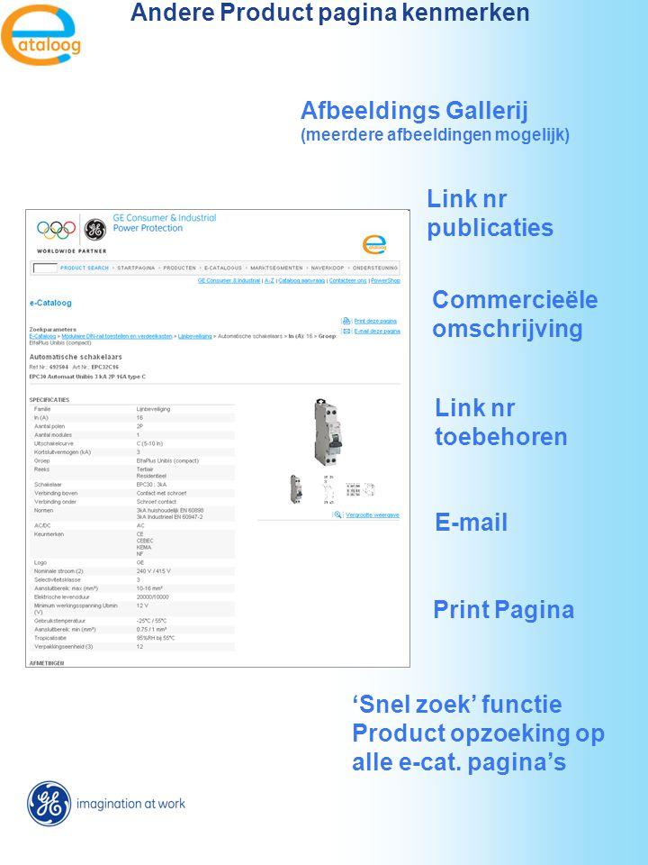 Andere Product pagina kenmerken Print Pagina Afbeeldings Gallerij (meerdere afbeeldingen mogelijk) Link nr publicaties Commercieële omschrijving Link nr toebehoren 'Snel zoek' functie Product opzoeking op alle e-cat.