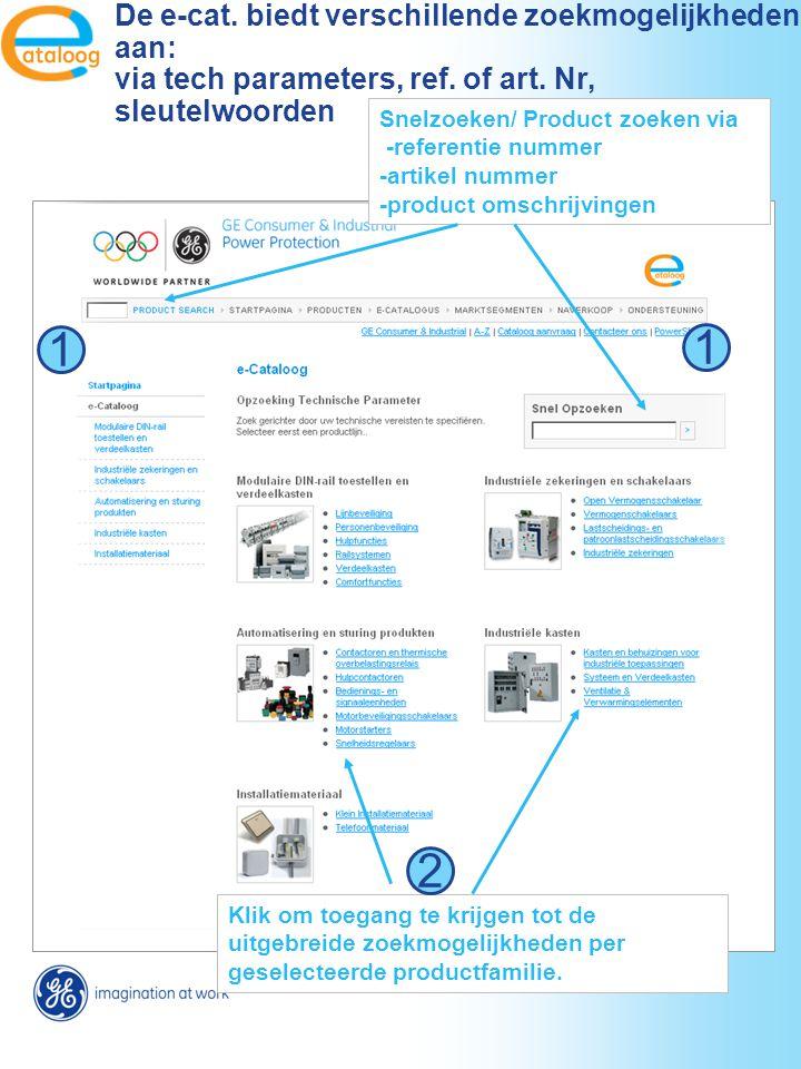 Klik om toegang te krijgen tot de uitgebreide zoekmogelijkheden per geselecteerde productfamilie. De e-cat. biedt verschillende zoekmogelijkheden aan: