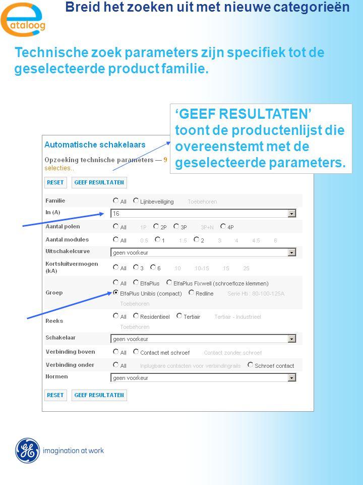 'GEEF RESULTATEN' toont de productenlijst die overeenstemt met de geselecteerde parameters. Breid het zoeken uit met nieuwe categorieën Technische zoe