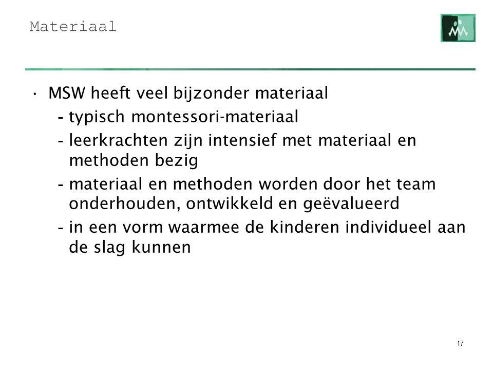 Materiaal MSW heeft veel bijzonder materiaal - typisch montessori-materiaal - leerkrachten zijn intensief met materiaal en methoden bezig - materiaal